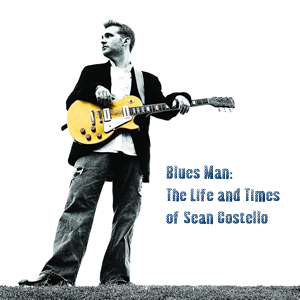Blues Man: The Life and Times of Sean Costello